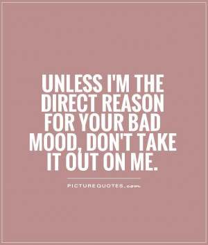 Don 39 t Take Me Out On Your Bad Mood Quotes