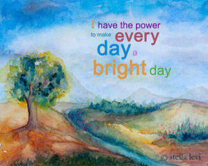 have the power to make every day a bright day
