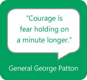 "Courage is fear holding on a minute longer."" — General George ..."