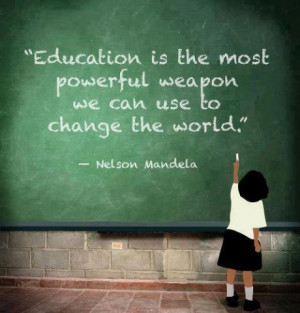 Education is the most powerful weapon we can use to change the world ...