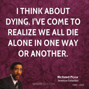 Acting Quotes richard pryor quotes about dying