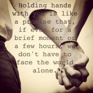 Holding hands with you is like a promise...