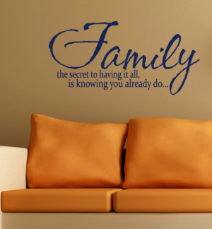 Wall Sayings Family the secret to having it all is knowing you already ...