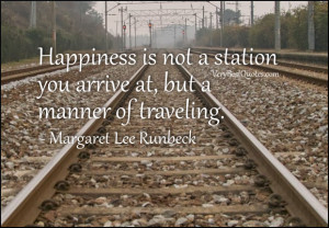 happiness quotes, Happiness is not a station you arrive at, but a ...
