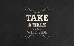 take a walk on the wild side. Lou reed