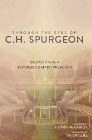 ... the Eyes of C.H. Spurgeon: Quotes From A Reformed Baptist Preacher