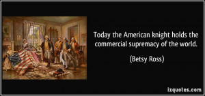 Today the American knight holds the commercial supremacy of the world ...