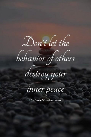 ... let the behavior of others destroy your inner peace Picture Quote #1