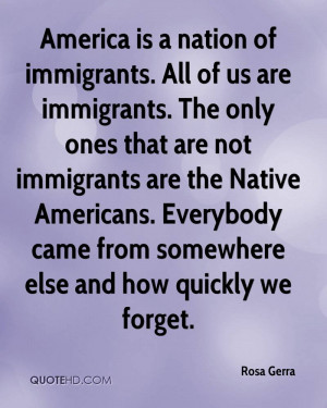 America is a nation of immigrants. All of us are immigrants. The only ...