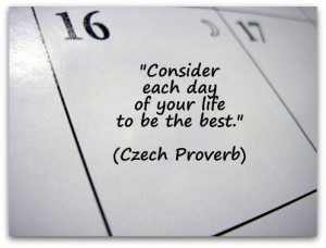 Consider each day of your life to be the best.