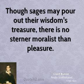 Though sages may pour out their wisdom's treasure, there is no sterner ...