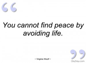 you cannot find peace by avoiding life -quote-saying