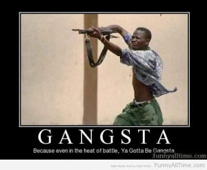 Funny Gangsta Quotes Previous entry: funny quotes