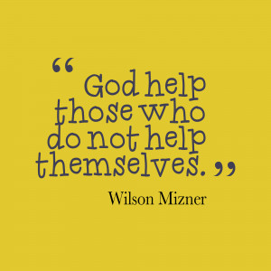 God help those who do not help themselves