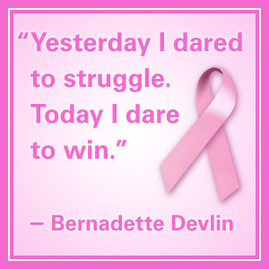 "breast cancer quotes ""Yesterday I dared to struggle. Today I dare to ..."