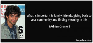 What is important is family, friends, giving back to your community ...