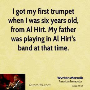 ... , from Al Hirt. My father was playing in Al Hirt's band at that time