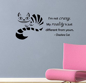 Cheshire Cat quote-I'm Not Crazy, My Reality Is Just Different Than ...