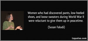War II were reluctant to give them up in peacetime. - Susan Faludi