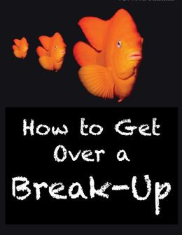 How to Get Over a Break-Up by Jessica Barrah | 9781471092886 | NOOK
