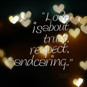 Quotes Picture: love is about trust, respect, and caring♥