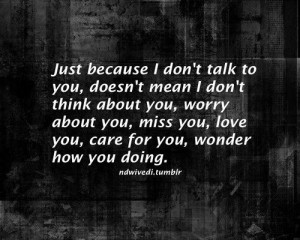 don t think about you worry about you miss you love you care for you ...