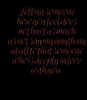 Quotes Picture: telling someone how you feel does not hurt as much as ...