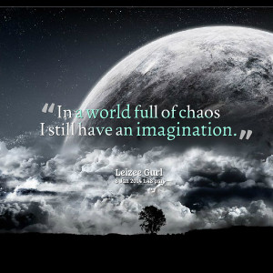 Quotes Picture: in a world full of chaos i still have an imagination