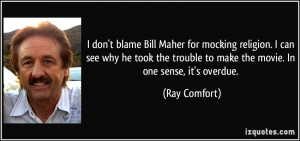 don't blame Bill Maher for mocking religion. I can see why he took ...