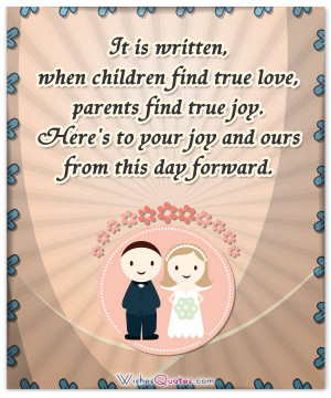 It is written, when children find true love, parents find true joy ...