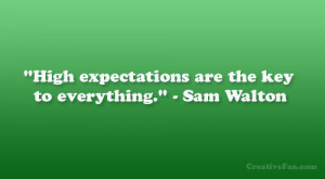 "High expectations are the key to everything."" – Sam Walton"