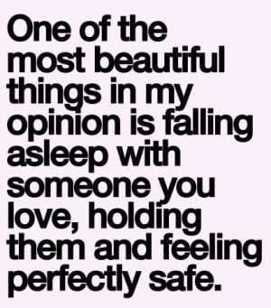 ... beautiful things in my opinion is falling asleep with someone you love