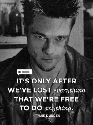 ... It's only after we've lost ... - tyler durden #mens #quote #fightclub