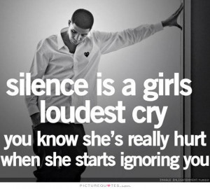 ... You know she's really hurt when she starts ignoring you Picture Quote
