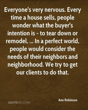 Ann Robinson - Everyone's very nervous. Every time a house sells ...