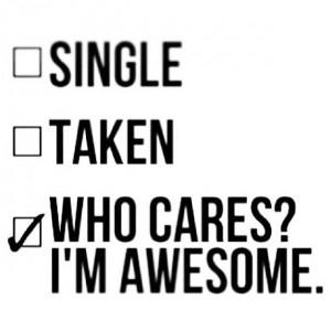Single? Taken? Who Cares? I'm AWESOME