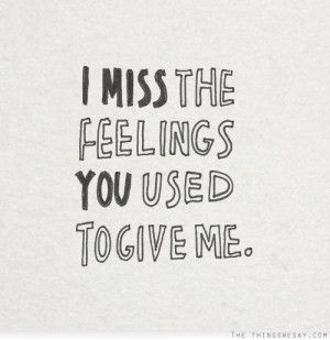 miss the feelings you used to give me