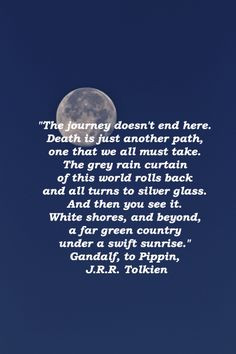 The journey doesn't end here. Death is just another path, one that we ...