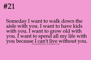 ... Quotes: Someday i want to walk down the aisle with you. I want to