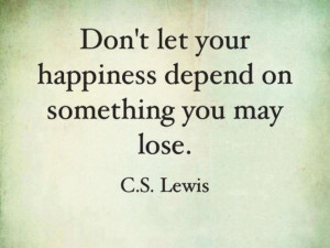 one of the best # quotes by c s lewis is this one about happiness our ...