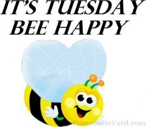 http://www.commentsyard.com/its-tuesday-bee-happy/