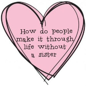 ... Forever sisters and always best-friends. You have my love til' the
