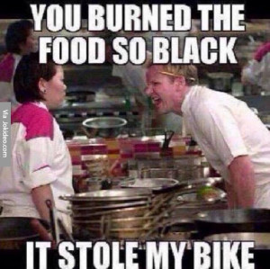 You burned the food so black – meme