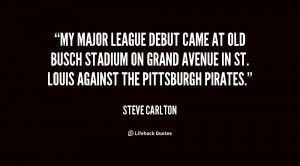My major league debut came at old Busch Stadium on Grand Avenue in St ...