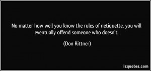 ... , you will eventually offend someone who doesn't. - Don Rittner
