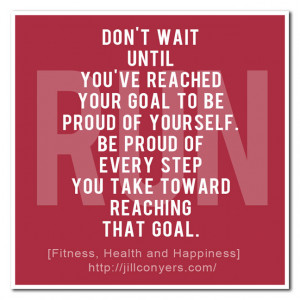 if you think about it what you do everyday to reach your goal is truly ...