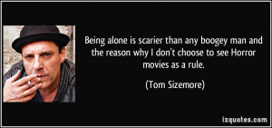 Being alone is scarier than any boogey man and the reason why I don't ...