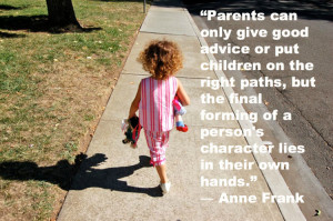 """Quote about parenting by Anne Frank: """"Parents can only give good ..."""