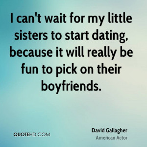 can't wait for my little sisters to start dating, because it will ...