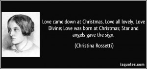 ... born at Christmas; Star and angels gave the sign. - Christina Rossetti